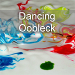 Dancing Oobleck