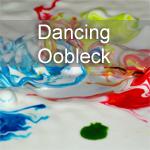 Dancing Oobleck