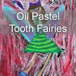 Oil Pastel Tooth Fairies