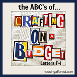 The ABC's of Crafting on a Budget – Letters F-J