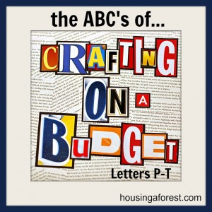 ABC's of Crafting on a Budget...Letters P-T (Day 4)