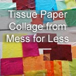 Tissue Paper Collage ~ Guest Post from Mess For Less